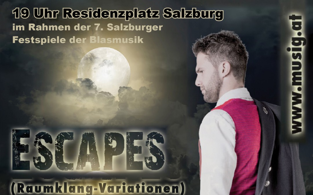 """Salzburg – """"7. Festspiele der Blasmusik"""" & """"ESCAPES"""""""